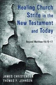 Healing Church Strife in the New Testament and Today  -     By: James Christensen, Thomas F. Johnson