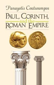 Paul, Corinth, and the Roman Empire  -     By: Panayotis Coutsoumpos