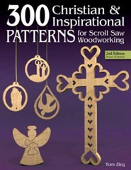 300 Christian and Inspirational Patterns for Scroll Saw Woodworking, Edition 0002 Revised, Expand  -     By: Tom Zieg