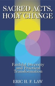 Sacred Acts, Holy Change: Faithful Diversity and Practical Transformation  -     By: Eric H.F. Law