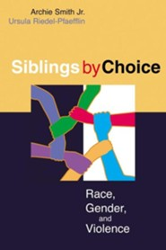 Siblings by Choice: Race, Gender, and Violence  -     By: Archie Smith Jr., Ursula Riedel-Pfaefflin