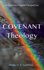 Covenant Theology  -     By: Phillip D.R. Griffiths