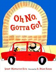 Oh No, Gotta Go!  -     By: Susan Middleton Elya     Illustrated By: G. Brian Karas
