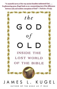 The God of Old: Inside the Lost World of the Bible  -     By: James L. Kugel