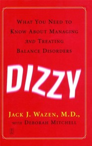 Dizzy: What You Need to Know about Managing and Treating Balance Disorders Original Edition  -     By: Jack J. Wazen M.D., Deborah Mitchell