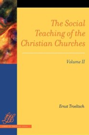 The Social Teaching of the Christian Churches Vol 2  -     By: Ernst Troeltsch