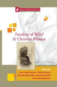 Freedom of Belief and Christian Mission  -     Edited By: Hans Aage Gravaas, Christof Sauer, Tormod Engelsviken