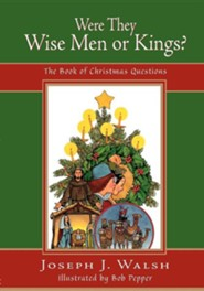 Were They Wise Men or Kings?  -     By: Joseph J. Walsh