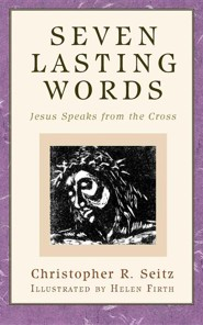 Seven Lasting Words  -     By: Christopher R. Seitz