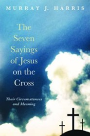 The Seven Sayings of Jesus on the Cross  -     By: Murray J. Harris