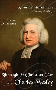 Through the Christian Year with Charles Wesley  -     By: Murray R. Adamthwaite, Alan Harley