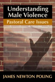 Understanding Male Violence: Pastoral Care Issues  -     By: James Newton Poling