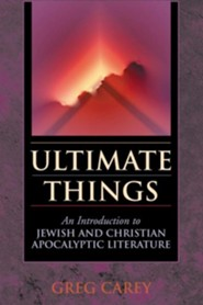 Ultimate Things: An Introduction to Jewish and Christian Apocalyptic Literature  -     By: Greg Carey