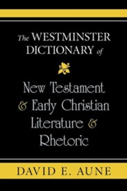 The Westminster Dictionary of New Testament & Early Christian Literature & Rhetoric  -     By: David E. Aune