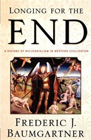 Longing for the End: A History of Millennialism in Western Civilization  -     By: Frederic J. Baumgartner