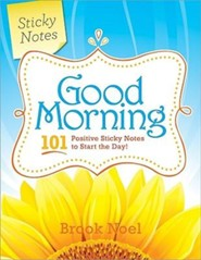 Good Morning!: 101 Positive Sticky Notes to Start the Day  -     By: Brook Noel