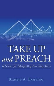 Take Up and Preach  -     By: Blayne A. Banting