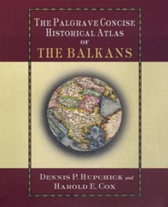 The Palgrave Concise Historical Atlas of the Balkans  -     By: Dennis P. Hupchick, Harold E. Cox
