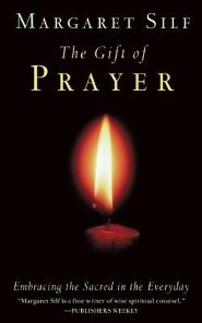 The Gift of Prayer: Embracing the Sacred in the Everyday  -     By: Margaret Silf
