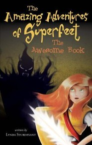 The Amazing Adventures of Superfeet: The Awesome Book  -     By: Lynda Sturdevant
