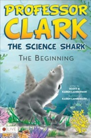 Professor Clark: The Science Shark: The Beginning  -     By: Scott Lamberson, Karen Lamberson     Illustrated By: Karen Lamberson