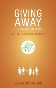 Giving Away the Collection Plate: Regifting God's Love and Money  -     By: John D. Richardson