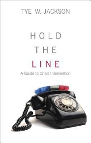 Hold the Line: A Guide to Crisis Intervention  -     By: Tye W. Jackson