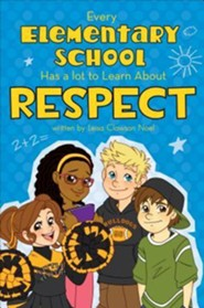 Every Elementary School Has a Lot to Learn about Respect  -     By: Leisa Clawson Noel