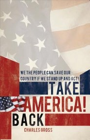 Take America Back!: We the People Can Save Our Country If We Stand Up and Act!  -     By: Charles Gross