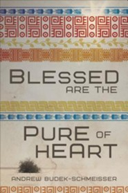 Blessed Are the Pure of Heart  -     By: Andrew Budek-Schmeisser