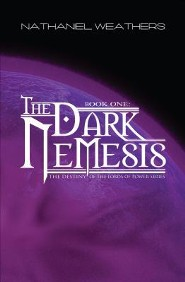 The Dark Nemesis: The Destiny of the Lords of Power Series, Book One  -     By: Nathaniel Weathers