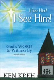 I See Him!... I See Him!... God's Word to Witness by, Edition 0002  -     By: Ken Kreh
