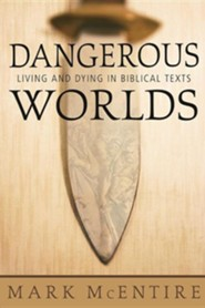 Dangerous Worlds: Living and Dying in Biblical Texts  -     By: Mark McEntire