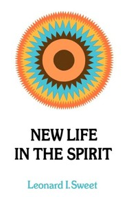 New Life in the Spirit  -     By: Leonard I. Sweet