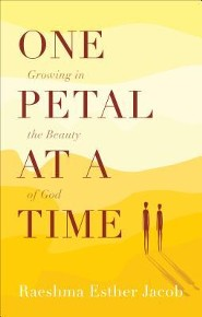 One Petal at a Time: Growing in the Beauty of God  -     By: Raeshma Esther Jacob