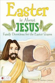 Easter Is about Jesus: Family Devotions for the Easter Season
