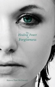 The Healing Power of Forgiveness  -     By: Sharon Platt-McDonald