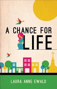 A Chance for Life  -     By: Laura Anne Ewald