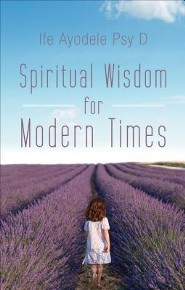 Spiritual Wisdom for Modern Times  -     By: Ife Ayodele