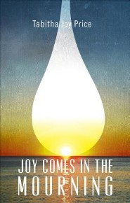 Joy Comes in the Mourning