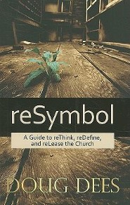 reSymbol: A Guide to reThink, reDefine and reLease the Church  -     By: Doug Dees