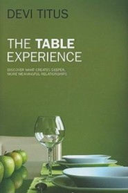 The Table Experience: Discover What Creates Deeper, More Meaningful Relationships  -     By: Devi Titus