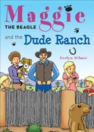 Maggie the Beagle and the Dude Ranch  -     By: Evelyn Gilmer