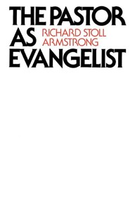 The Pastor as Evangelist  -     By: Richard Stoll Armstrong