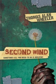 Second Wind: Sometimes All You Need to Do Is Breathe  -     By: Thomas Alan Wheeler