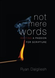 Not Mere Words: Igniting a Passion for Scripture  -     By: Ryan Dalgliesh