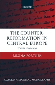 The Counter-Reformation in Central Europe: Styria 1580-1630