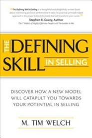 The Defining Skill in Selling: Discover How a New Model Will Catapult You Toward Your Potential in Selling  -     By: M. Tim Welch