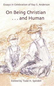 On Being Christian and Human  -     Edited By: Todd Speidell