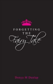 Forgetting the Fairy Tale  -     By: Donya M. Dunlap
